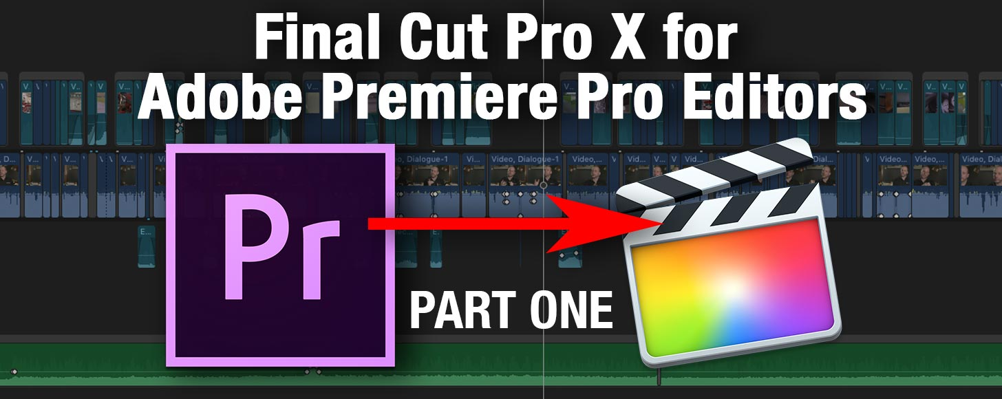 Final Cut Pro X for Adobe Premiere Pro Editors Part 1